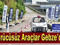 Sürücüsüz Araçlar Gebze'de!