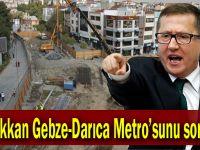 Türkkan Gebze-Darıca Metro'sunu sordu