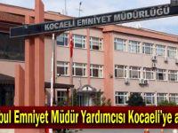 İstanbul Emniyet Müdür Yardımcısı Kocaeli'ye atandı!