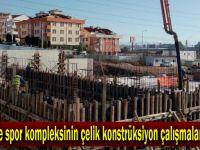 Gebze'de spor kompleksinin çelik konstrüksiyon çalışmaları başladı