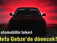 Yerli otomobilin tekeri ilk defa Gebze'de dönecek!