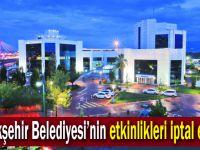 Büyükşehir Belediyesi'nin etkinlikleri iptal edildi!