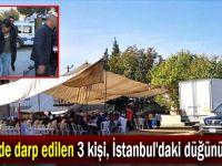 Gebze'de darp edilen 3 kişi, İstanbul'daki düğünü bastı!