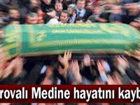 Çayırovalı Medine hayatını kaybetti