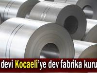 Çelik devi Kocaeli'ye dev fabrika kuruluyor!