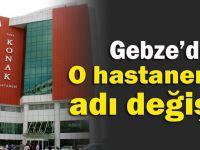 Gebze'de ki o hastanenin ismi değişti
